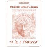A te, o Francesco - Raccolta di canti per la liturgia